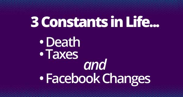 Death, Taxes, and Facebook Changes