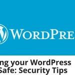 Keeping your WordPress Site Safe: Security Tips