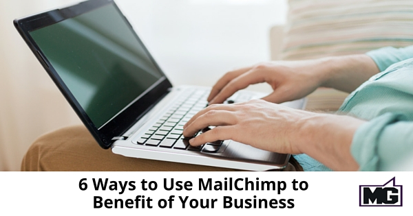 6 Ways to Use MailChimp to Benefit of Your Business - 315