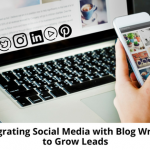 Integrating Social Media with Blog Writing to Grow Leads - 315
