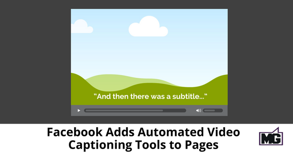 Facebook Adds Automated Video Captioning Tools to Pages - 315