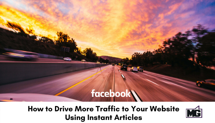 Drive more traffic to your website using Instant Articles from Facebook.