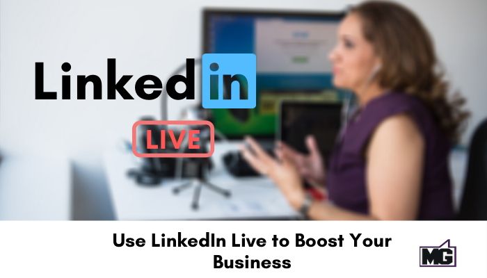 Use-LinkedIn-Live-to-Boost-Your-Business.