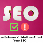 How-Schema-Validations-Affect-Your-SEO