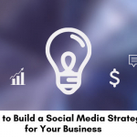 How to builds a social media strategy for your business.